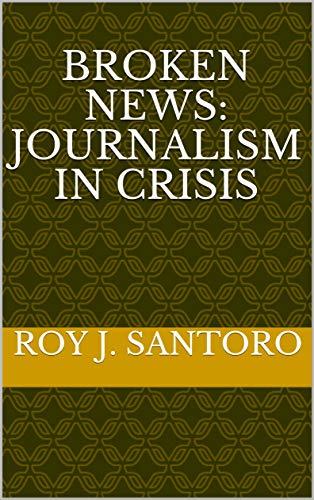 Broken News: Journalism in Crisis