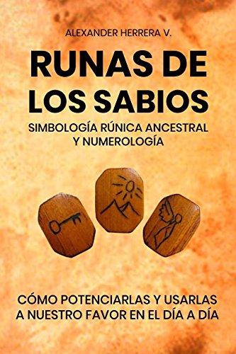 Runas de los sabios: simbologa rnica ancestral: Potenciar y usar en nuestro da a da, las runas de los sabios (Spanish Edition)