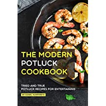 The Modern Potluck Cookbook: Tried and True Potluck Recipes for Entertaining