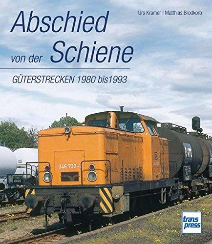 Abschied von der Schiene - Güterstrecken 1980 bis 1993