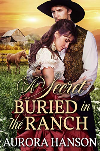 A Secret Buried in the Ranch: A Historical Western Romance Book by [Hanson, Aurora]