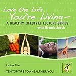 10 Top Tips for a Healthier You | Brenda Jaeck