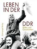 Leben in der DDR: Bilder und Geschichten