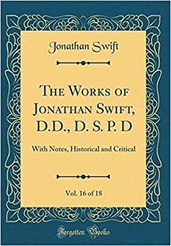 Jonathan Swift - The Works Of Jonathan Swift, D.d., D. S. P. D, Vol. 16 Of 18: With Notes, Historical And Critical