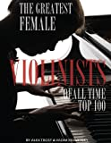 The Greatest Female Violinists of All Time: Top 100, Alex Trost and Vadim Kravetsky, 1492239534