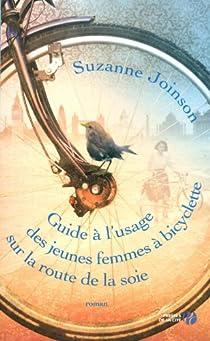Guide à l'usage des jeunes femmes à bicyclette sur la route de la soie par Joinson