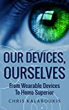 Our Devices, Ourselves: From Wearable Computers To Homo Superior