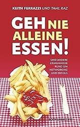 Geh nie alleine essen! TB: Und andere Geheimnisse rund um Networking und Erfolg by Keith Ferrazzi (2013-09-30)