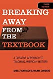 Breaking Away from the Textbook: A Creative Approach to Teaching American History by Shelly Kintisch (2005-11-17)