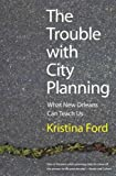 img - for [ The Trouble with City Planning: What New Orleans Can Teach Us [ THE TROUBLE WITH CITY PLANNING: WHAT NEW ORLEANS CAN TEACH US BY Ford, Kristina ( Author ) Aug-30-2011[ THE TROUBLE WITH CITY PLANNING: WHAT NEW ORLEANS CAN TEACH US [ THE TROUBLE WITH CITY PLANNING: WHAT NEW ORLEANS CAN TEACH US BY FORD, KRISTINA ( AUTHOR ) AUG-30-2011 ] By Ford, Kristina ( Author )Aug-30-2011 Paperback book / textbook / text book