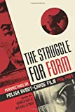 img - for The Struggle for Form: Perspectives on Polish Avant-Garde Film, 1916-1989 book / textbook / text book