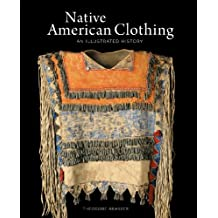 Native American Clothing: An Illustrated History