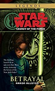 Betrayal: Star Wars Legends (Legacy of the Force) (Star Wars: Legacy of the Force Book 1)