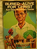 Buried Alive for Christ and Other Missionary Stories, V. Ben Kendrick, 0872270610