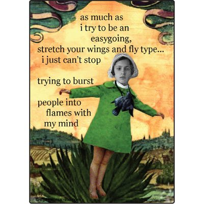 Ephemera Magnet - As much as I try to be an easygoing, stretch your wings and fly type … I just can't stop trying to burst people into flames with my mind. - RECTANGLE MAGNET