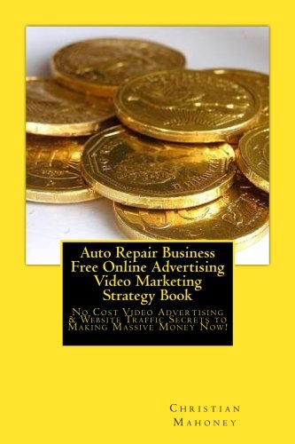 Read Online Auto Repair Business  Free Online Advertising Video Marketing Strategy Book: No Cost Video Advertising & Website Traffic Secrets to Making Massive Money Now! pdf