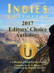 Indies Unlimited 2017 Editors' Choice Flash Fiction Anthology (Indies Unlimited Flash Fiction Anthology)