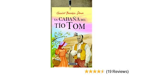 Amazon.com: La cabaña del tío Tom (Spanish Edition) eBook: Harriet Beecher Stowe: Kindle Store