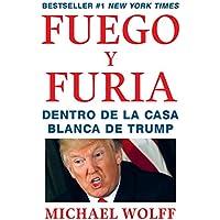 Fuego y Furia: Dentro de la Casa Blanca de Trump (Spanish...