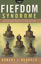 The Fiefdom Syndrome: The Turf Battles That Undermine Careers and Companies - And How to Overcome Them