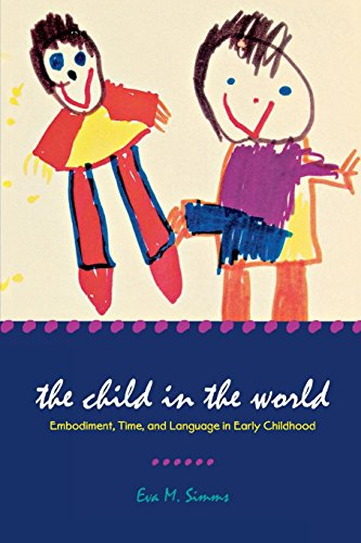 The Child in the World: Embodiment, Time, and Language in Early Childhood (Landscapes of Childhood Series) by Wayne State University Press