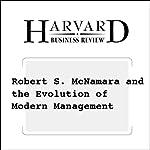 Robert S. McNamara and the Evolution of Modern Management (Harvard Business Review) | Phil Rosenzweig