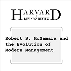 Robert S. McNamara and the Evolution of Modern Management (Harvard Business Review) Periodical