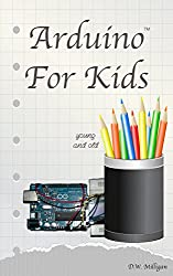 Arduino For Kids Young and Old (English Edition)