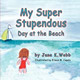 My Super Stupendous Day at the Beach, Jane K. Webb, 1614930449