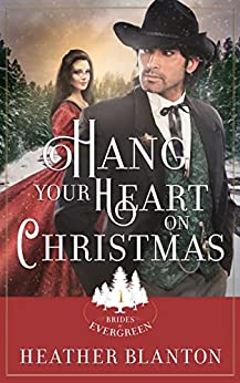 Hang Your Heart on Christmas: A Historical Western Christian Romance  (The Brides of Evergreen Book 1) by [Blanton, Heather]