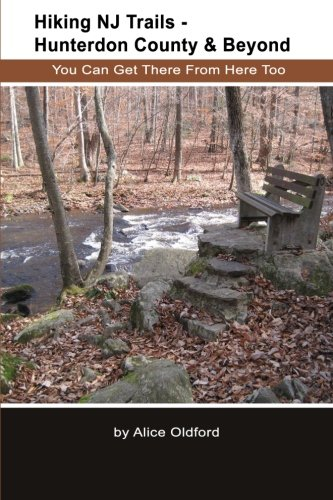 Book: Hiking NJ Trails -- Hunterdon County & Beyond - You Can Get There From Here Too by Alice Oldford