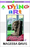 img - for A Dying Art (Maggie Kean Mysteries) by Nageeba Davis (2002-07-02) book / textbook / text book