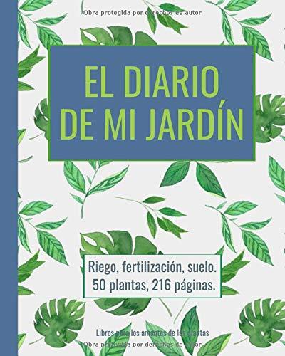 El diario de mi jardín - riego, fertilización, suelo, planificar con antelación: 50 plantas, 216 páginas, extra grande 20,3 x 25,4 cm: Amazon.es: Libros para los amantes de las plantas: Libros
