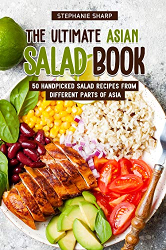 (The Ultimate Asian Salad Book: 50 Handpicked Salad Recipes from Different Parts of Asia)
