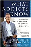img - for What Addicts Know: 10 Lessons from Recovery to Benefit Everyone book / textbook / text book