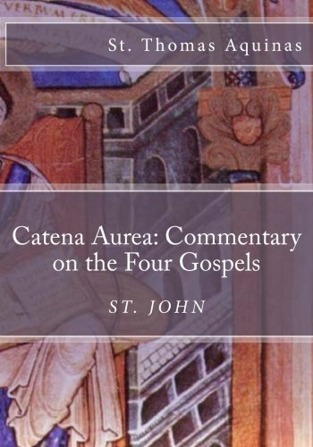 Download Catena Aurea: Commentary on the Four Gospels: St. John (Volume 4) ebook
