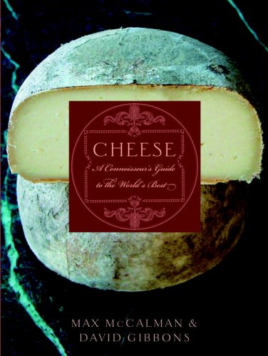 Cheese: A Connoisseur's Guide to the World's Best by Max McCalman