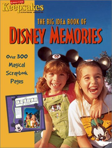 The Big Idea Book of Disney Memories (Creating Keepsakes Scrapbooking Magazine)