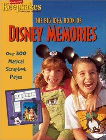 The Big Idea Book of Disney Memories (Creating Keepsakes Scrapbooking Magazine)