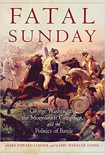 Sunday Review Editorial Dont Give Up >> Fatal Sunday George Washington The Monmouth Campaign And