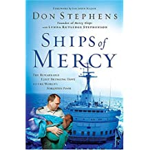 Ships Of Mercy: The Remarkable Fleet Bringing Hope To The World's Forgotten Poor