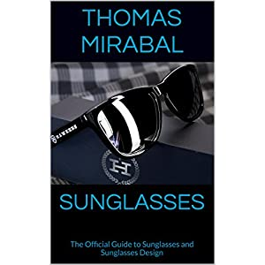 Sunglasses: The Official Guide to Sunglasses and Sunglasses Design