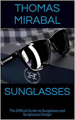 Sunglasses: The Official Guide to Sunglasses and Sunglasses - Guide Sunglasses To