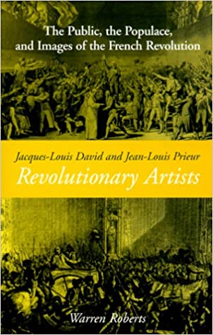 Jacques-Louis David and Jean-Louis Prieur, Revolutionary Artists: The Public, the Populace and Images of the French Revolution