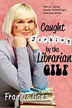 Caught Jerking by the Librarian GILF (GILFs) - Kindle edition by Francis Gonz. Literature