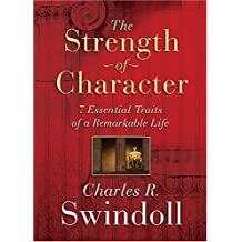 The Strength of Character: 7 Essential Traits Of A Remarkable Life