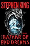Book cover from The Bazaar of Bad Dreams: Stories by Stephen King