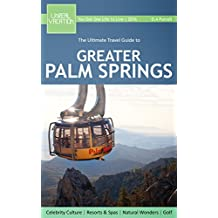 The Ultimate Travel Guide to Greater Palm Springs (Ultimate Travel Guides)