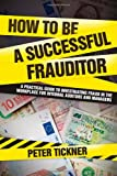 How to Be a Successful Frauditor, William Tickner and Peter Tickner, 0470681853