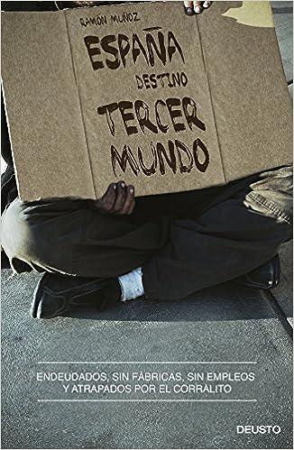 España, destino tercer mundo: Endeudados, sin fábricas, sin empleos y atrapados por el corralito Sin colección: Amazon.es: Muñoz Moya, Ramón: Libros